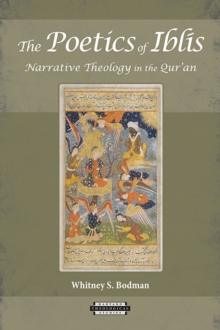 The Poetics of Iblis : Narrative Theology in the Qur'an, Paperback / softback Book