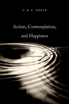 Action, Contemplation, and Happiness : An Essay on Aristotle, Hardback Book