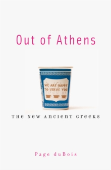 Out of Athens : The New Ancient Greeks, Paperback / softback Book