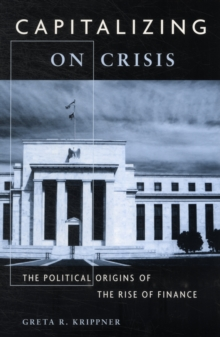 Capitalizing on Crisis : The Political Origins of the Rise of Finance, Paperback Book