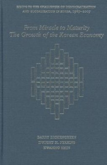 From Miracle to Maturity : The Growth of the Korean Economy, Hardback Book