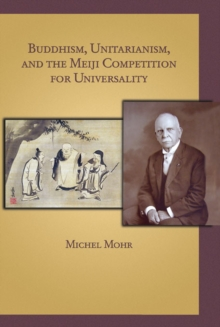 Buddhism, Unitarianism, and the Meiji Competition for Universality, Hardback Book