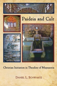 Paideia and Cult : Christian Initiation in Theodore of Mopsuestia, Paperback Book