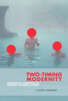 Two-Timing Modernity : Homosocial Narrative in Modern Japanese Fiction, Hardback Book