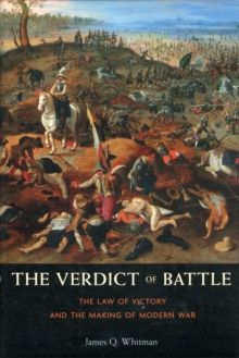 The Verdict of Battle : The Law of Victory and the Making of Modern War, Hardback Book