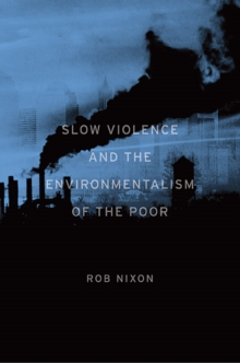 Slow Violence and the Environmentalism of the Poor, Paperback / softback Book