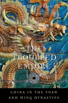 The Troubled Empire : China in the Yuan and Ming Dynasties, Paperback / softback Book