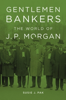Gentlemen Bankers : The World of J. P. Morgan, Hardback Book