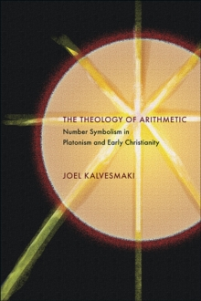 The Theology of Arithmetic : Number Symbolism in Platonism and Early Christianity, Paperback / softback Book