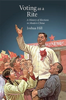 Voting as a Rite : A History of Elections in Modern China, Paperback / softback Book