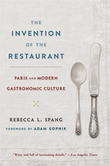The Invention of the Restaurant : Paris and Modern Gastronomic Culture, With a New Preface, Paperback / softback Book