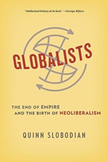 Globalists : The End of Empire and the Birth of Neoliberalism, Paperback / softback Book
