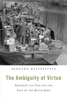 The Ambiguity of Virtue : Gertrude Van Tijn and the Fate of the Dutch Jews, Hardback Book