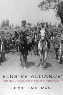 Elusive Alliance : The German Occupation of Poland in World War I, Hardback Book