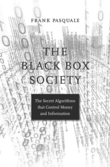 The Black Box Society : The Secret Algorithms That Control Money and Information, Hardback Book
