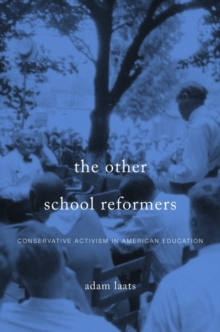 The Other School Reformers : Conservative Activism in American Education, Hardback Book