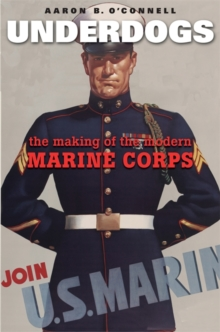 Underdogs : The Making of the Modern Marine Corps, Paperback / softback Book