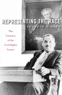 Representing the Race : The Creation of the Civil Rights Lawyer, Paperback / softback Book