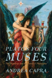 Plato's Four Muses : The Phaedrus and the Poetics of Philosophy, Paperback / softback Book