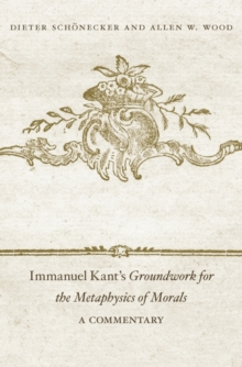 Immanuel Kant's <i>Groundwork for the Metaphysics of Morals</i> : A Commentary, Hardback Book