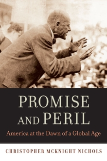 Promise and Peril : America at the Dawn of a Global Age, Paperback / softback Book