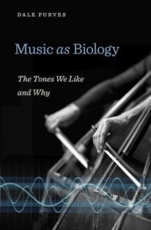 Music as Biology : The Tones We Like and Why, Hardback Book