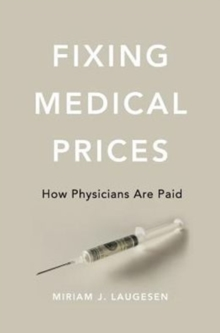 Fixing Medical Prices : How Physicians Are Paid, Hardback Book