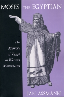 Moses the Egyptian : The Memory of Egypt in Western Monotheism, Paperback Book