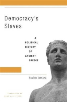 Democracy's Slaves : A Political History of Ancient Greece, Hardback Book