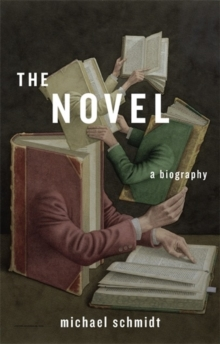 The Novel : A Biography, Hardback Book