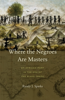 Where the Negroes are Masters : An African Port in the Era of the Slave Trade, Hardback Book