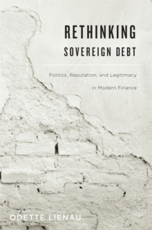 Rethinking Sovereign Debt : Politics, Reputation, and Legitimacy in Modern Finance, Hardback Book