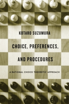 Choice, Preferences, and Procedures : A Rational Choice Theoretic Approach, Hardback Book