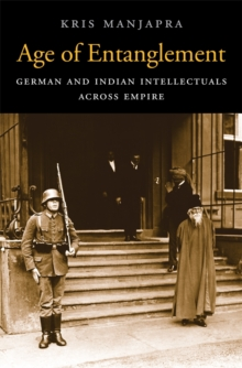 Age of Entanglement : German and Indian Intellectuals Across Empire, Hardback Book