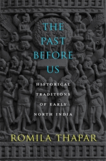 The Past Before Us : Historical Traditions of Early North India, Hardback Book
