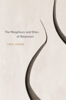 The Metaphysics and Ethics of Relativism, Hardback Book
