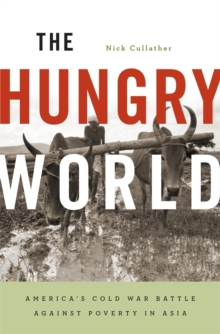 The Hungry World : America's Cold War Battle Against Poverty in Asia, Paperback / softback Book