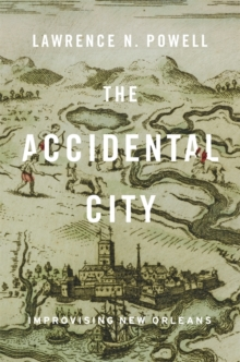 The Accidental City : Improvising New Orleans, Paperback / softback Book