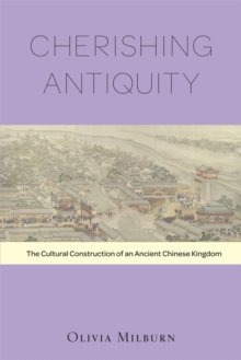 Cherishing Antiquity : The Cultural Construction of an Ancient Chinese Kingdom, Hardback Book