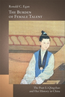 The Burden of Female Talent : The Poet Li Qingzhao and Her History in China, Hardback Book