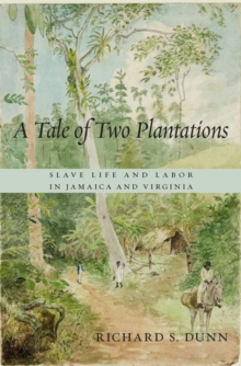 A Tale of Two Plantations : Slave Life and Labor in Jamaica and Virginia, Hardback Book