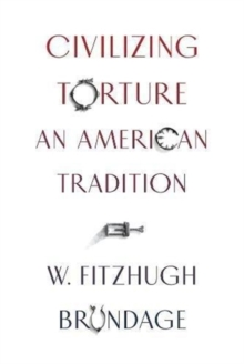 Civilizing Torture : An American Tradition, Hardback Book