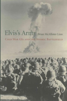 Elvis's Army : Cold War GIS and the Atomic Battlefield, Hardback Book