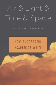 Air & Light & Time & Space : How Successful Academics Write, Hardback Book