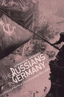 The Russians in Germany : A History of the Soviet Zone of Occupation, 1945-1949, Paperback / softback Book
