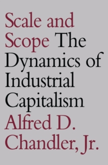 Scale and Scope : The Dynamics of Industrial Capitalism, Paperback / softback Book