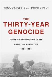 The Thirty-Year Genocide : Turkey's Destruction of Its Christian Minorities, 1894-1924, Hardback Book