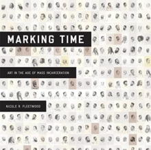 Marking Time : Art in the Age of Mass Incarceration, Hardback Book