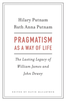 Pragmatism as a Way of Life : The Lasting Legacy of William James and John Dewey, Hardback Book