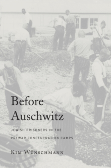 Before Auschwitz : Jewish Prisoners in the Prewar Concentration Camps, Hardback Book